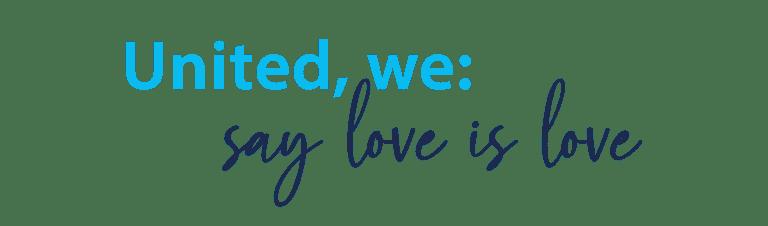 United, we say Love is Love!